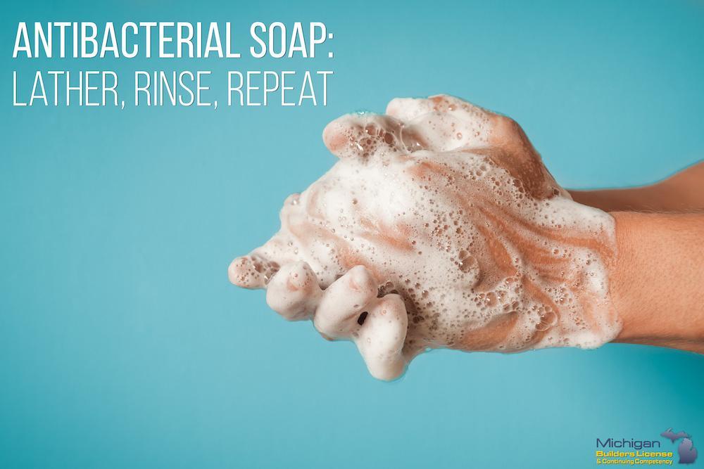 Antibacterial Soap: Lather Rinse Repeat